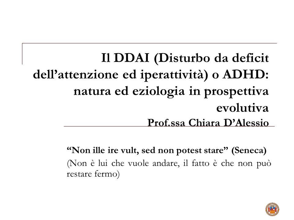 Il DDAI (Disturbo da deficit dell'attenzione ed iperattività) o ADHD: natura ed eziologia in prospettiva evolutiva Prof.ssa Chiara D'Alessio