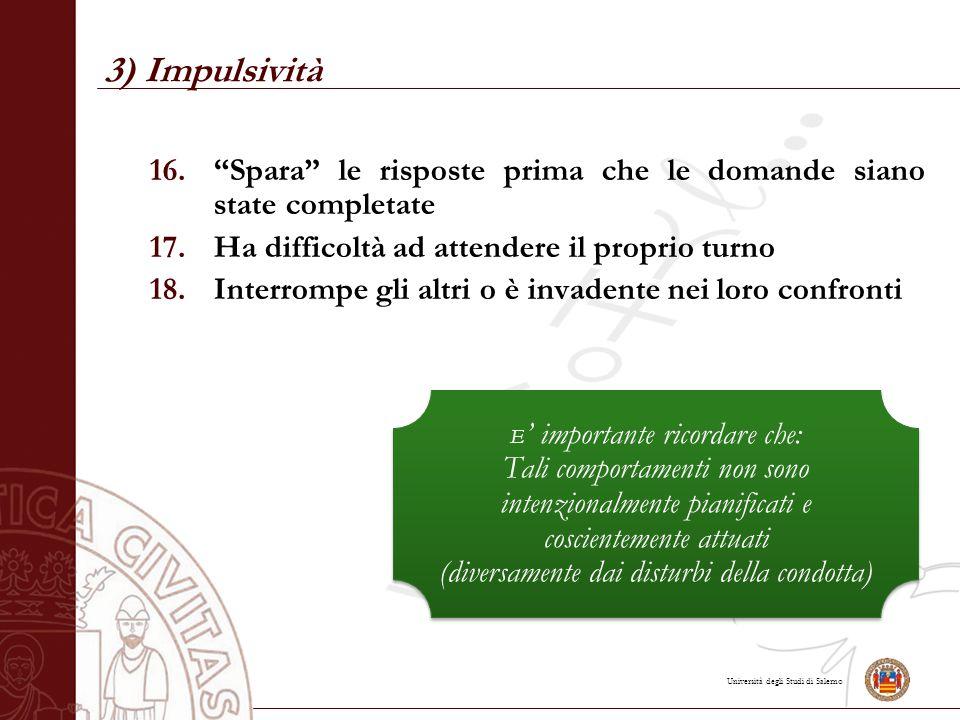 3) Impulsività Spara le risposte prima che le domande siano state completate. Ha difficoltà ad attendere il proprio turno.