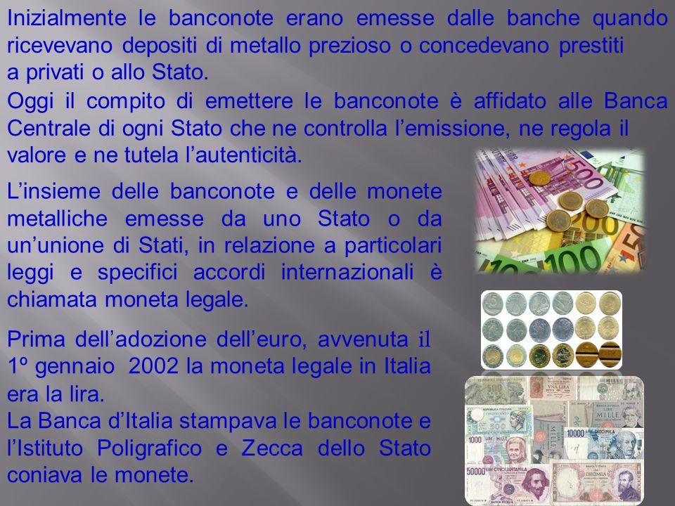 Inizialmente le banconote erano emesse dalle banche quando ricevevano depositi di metallo prezioso o concedevano prestiti