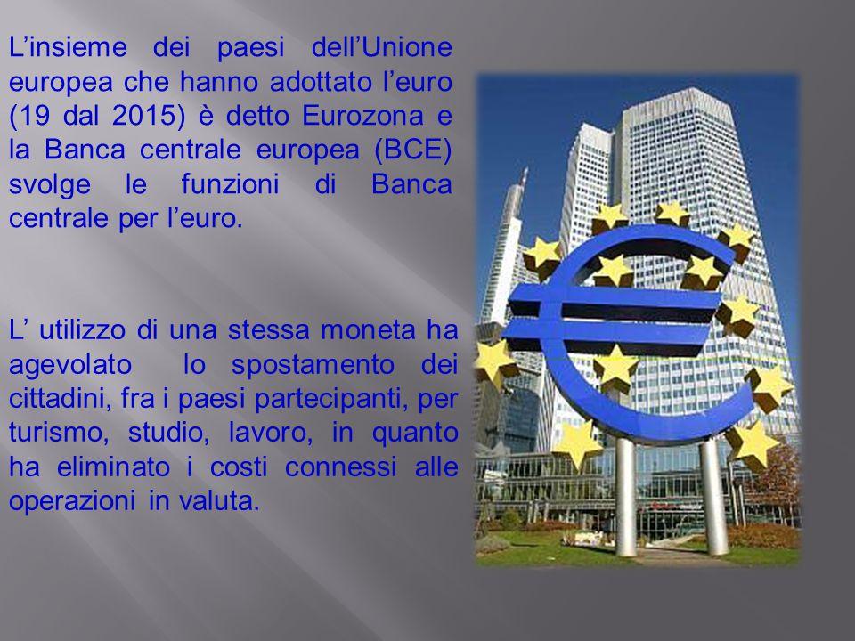 L'insieme dei paesi dell'Unione europea che hanno adottato l'euro (19 dal 2015) è detto Eurozona e la Banca centrale europea (BCE) svolge le funzioni di Banca centrale per l'euro.