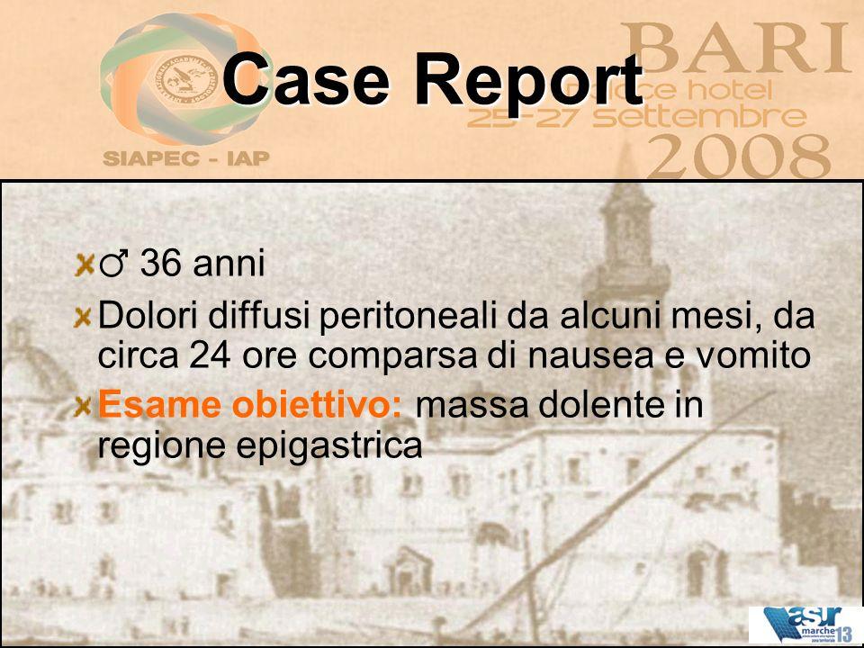 Case Report ♂ 36 anni. Dolori diffusi peritoneali da alcuni mesi, da circa 24 ore comparsa di nausea e vomito.