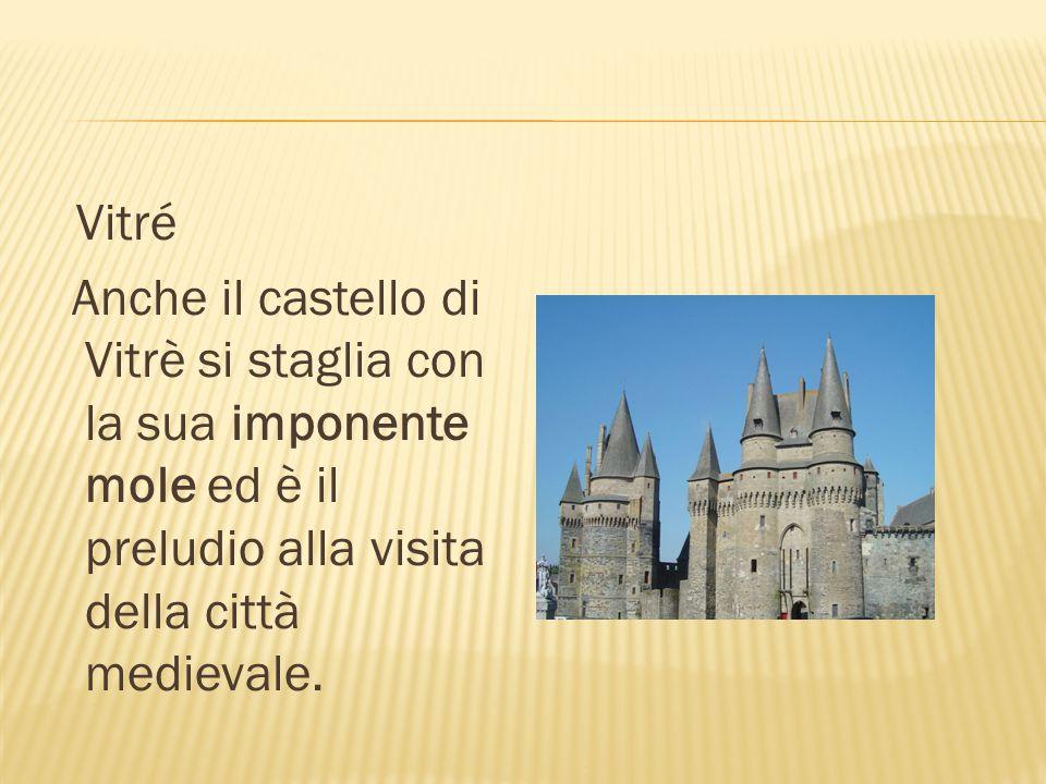 Vitré Anche il castello di Vitrè si staglia con la sua imponente mole ed è il preludio alla visita della città medievale.