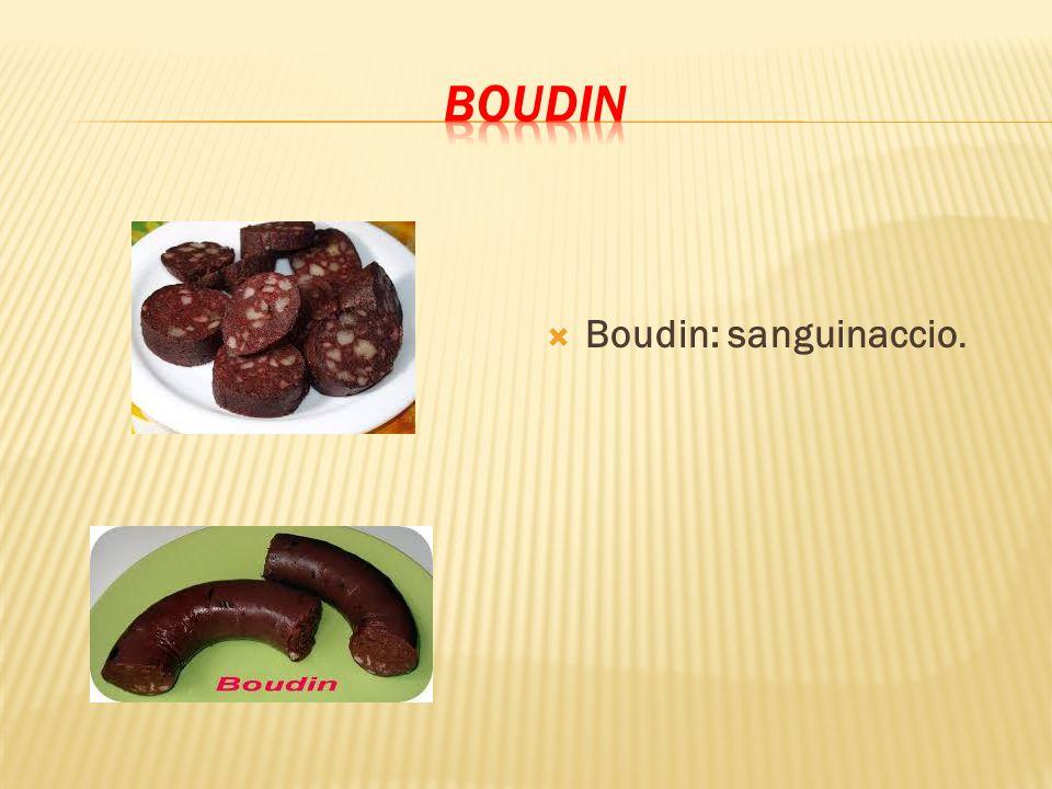 Boudin Boudin: sanguinaccio.