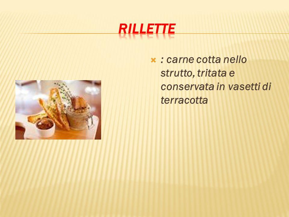 rillette : carne cotta nello strutto, tritata e conservata in vasetti di terracotta