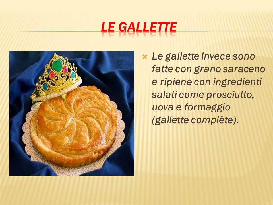 Le gallette Le gallette invece sono fatte con grano saraceno e ripiene con ingredienti salati come prosciutto, uova e formaggio (gallette complète).