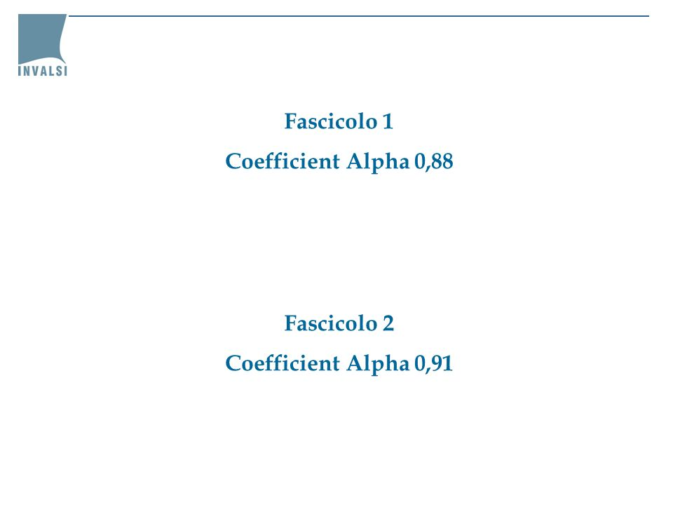 Fascicolo 1 Coefficient Alpha 0,88 Fascicolo 2 Coefficient Alpha 0,91