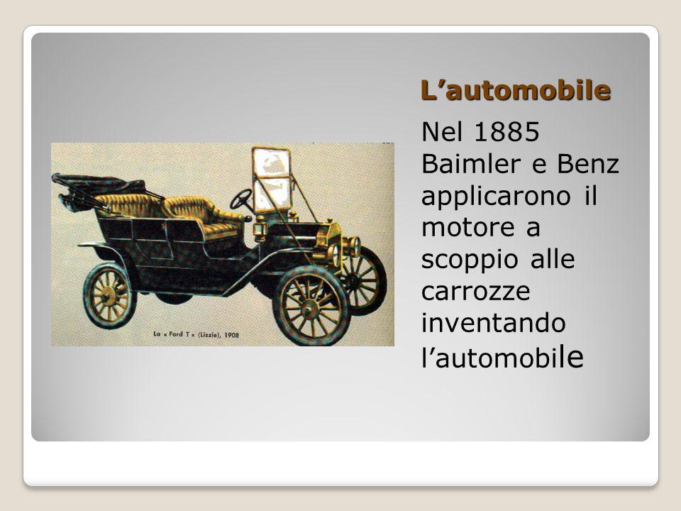 L'automobile Nel 1885 Baimler e Benz applicarono il motore a scoppio alle carrozze inventando l'automobile.