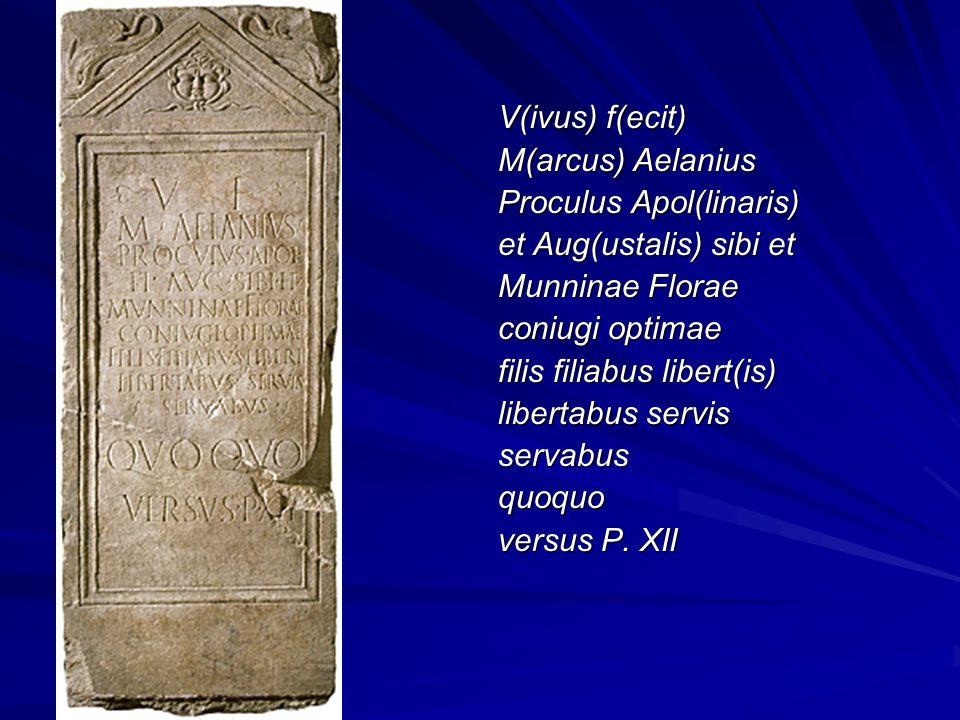 V(ivus) f(ecit) M(arcus) Aelanius. Proculus Apol(linaris) et Aug(ustalis) sibi et. Munninae Florae.
