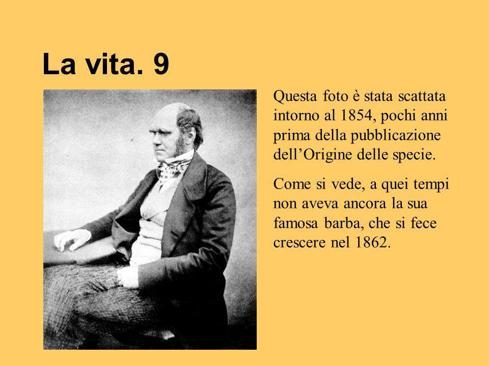 La vita. 9 Questa foto è stata scattata intorno al 1854, pochi anni prima della pubblicazione dell'Origine delle specie.