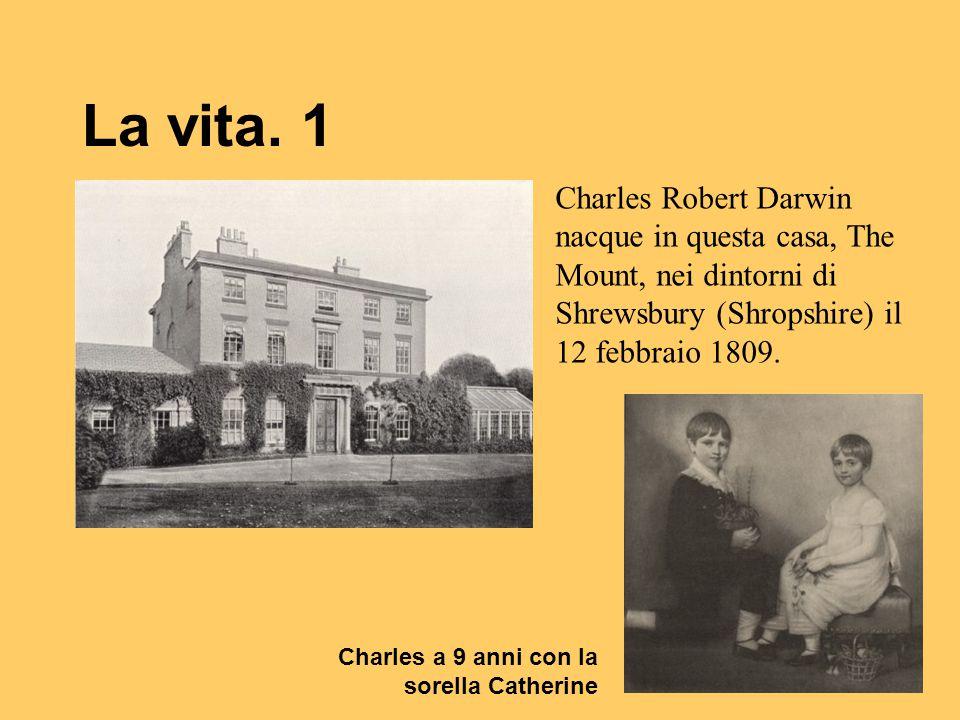 La vita. 1 Charles Robert Darwin nacque in questa casa, The Mount, nei dintorni di Shrewsbury (Shropshire) il 12 febbraio 1809.