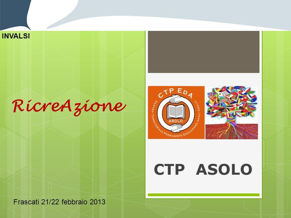 INVALSI RicreAzione CTP ASOLO Frascati 21/22 febbraio 2013