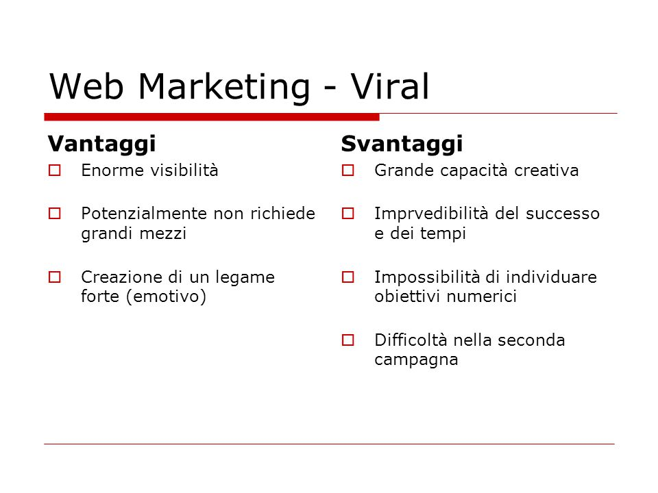 Web Marketing - Viral Vantaggi Svantaggi Enorme visibilità