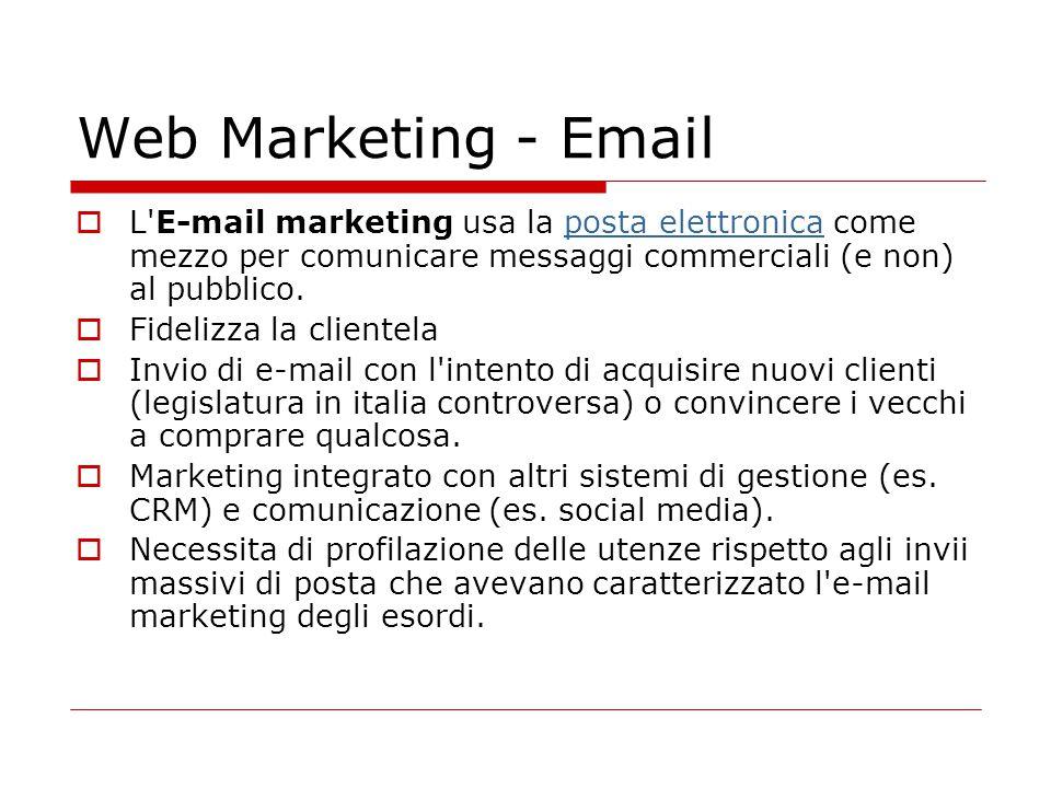 Web Marketing - Email L E-mail marketing usa la posta elettronica come mezzo per comunicare messaggi commerciali (e non) al pubblico.