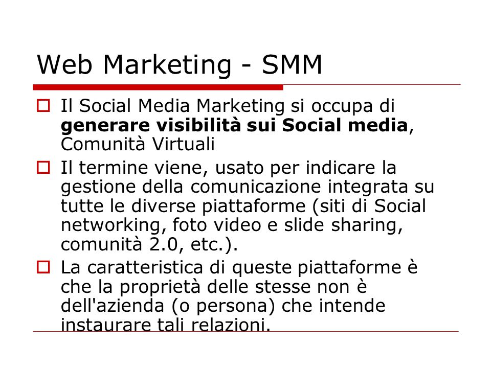 Web Marketing - SMM Il Social Media Marketing si occupa di generare visibilità sui Social media, Comunità Virtuali.