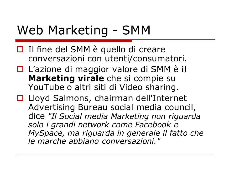 Web Marketing - SMM Il fine del SMM è quello di creare conversazioni con utenti/consumatori.