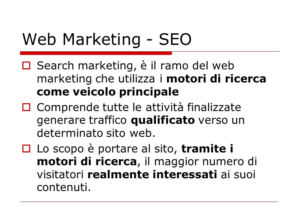 Web Marketing - SEO Search marketing, è il ramo del web marketing che utilizza i motori di ricerca come veicolo principale.