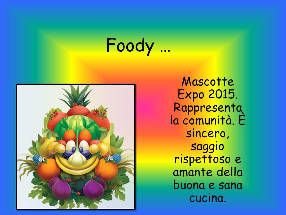 Foody … Mascotte Expo 2015. Rappresenta la comunità.