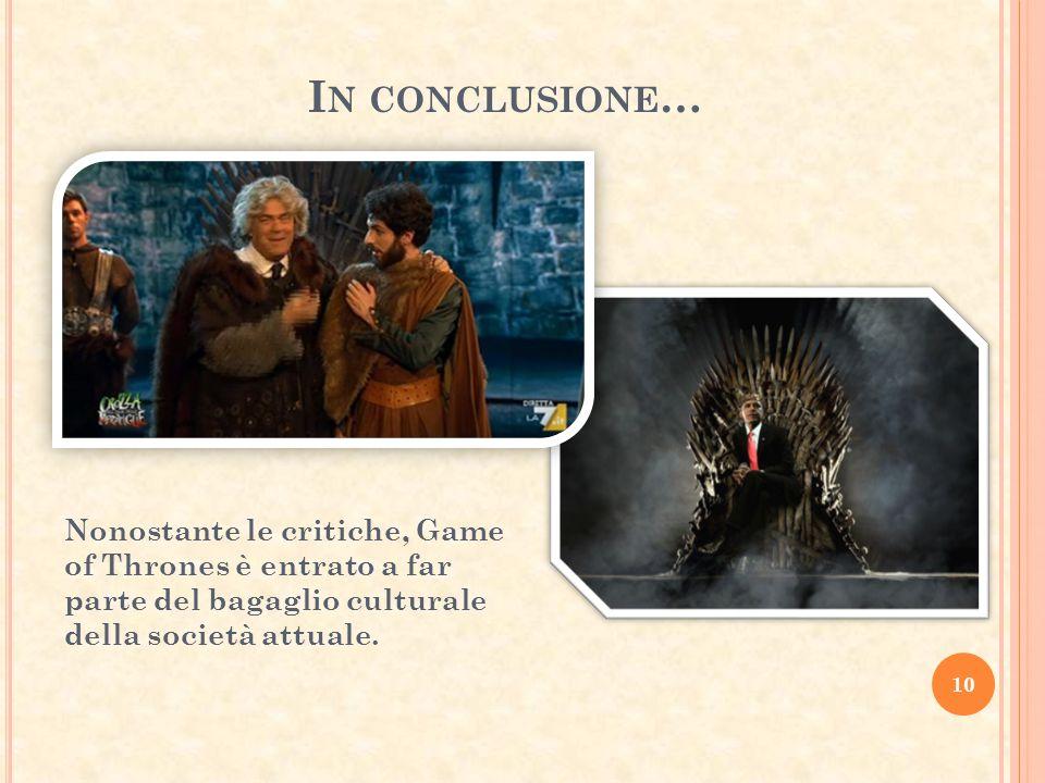 In conclusione… Nonostante le critiche, Game of Thrones è entrato a far parte del bagaglio culturale della società attuale.