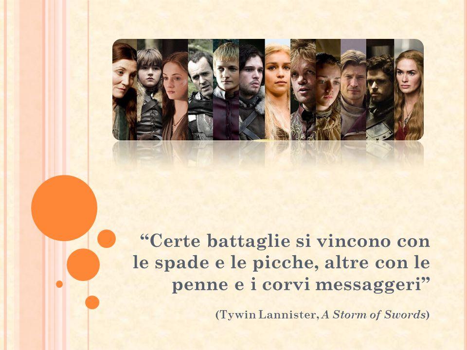 Certe battaglie si vincono con le spade e le picche, altre con le penne e i corvi messaggeri (Tywin Lannister, A Storm of Swords)
