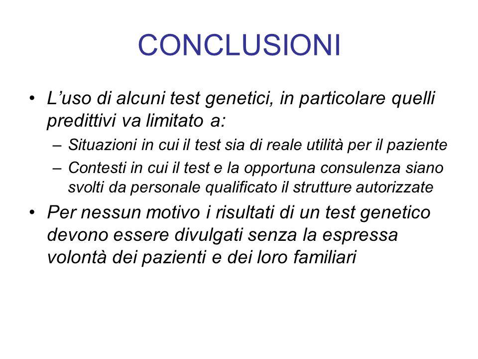CONCLUSIONI L'uso di alcuni test genetici, in particolare quelli predittivi va limitato a: