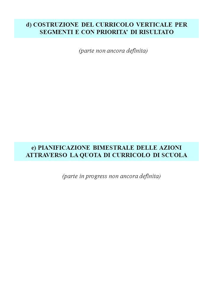d) COSTRUZIONE DEL CURRICOLO VERTICALE PER SEGMENTI E CON PRIORITA' DI RISULTATO