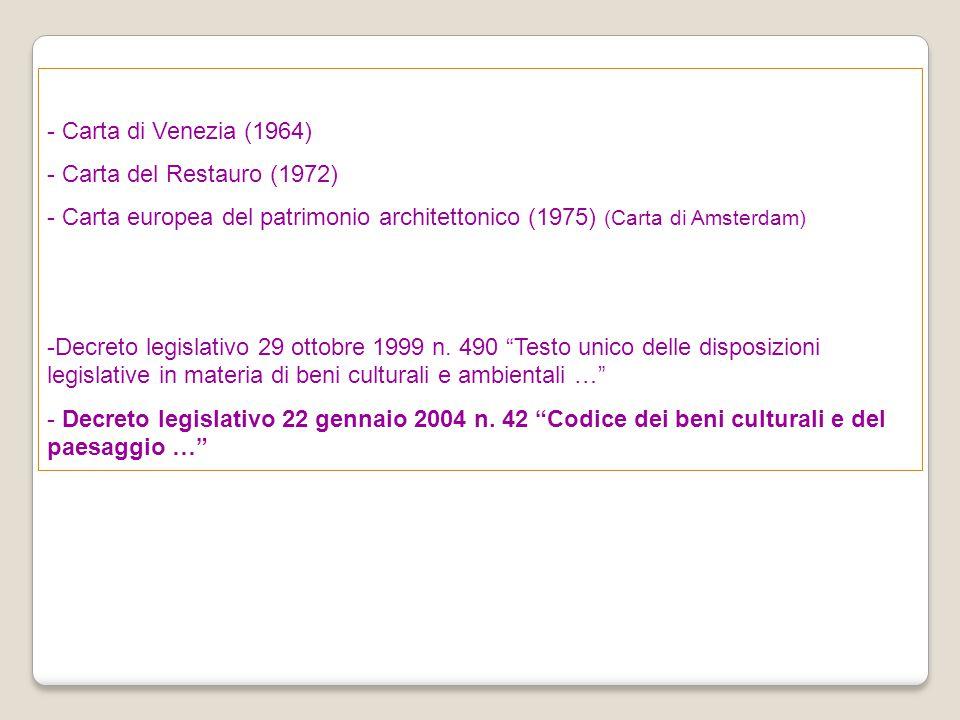 Carta di Venezia (1964) Carta del Restauro (1972) Carta europea del patrimonio architettonico (1975) (Carta di Amsterdam)