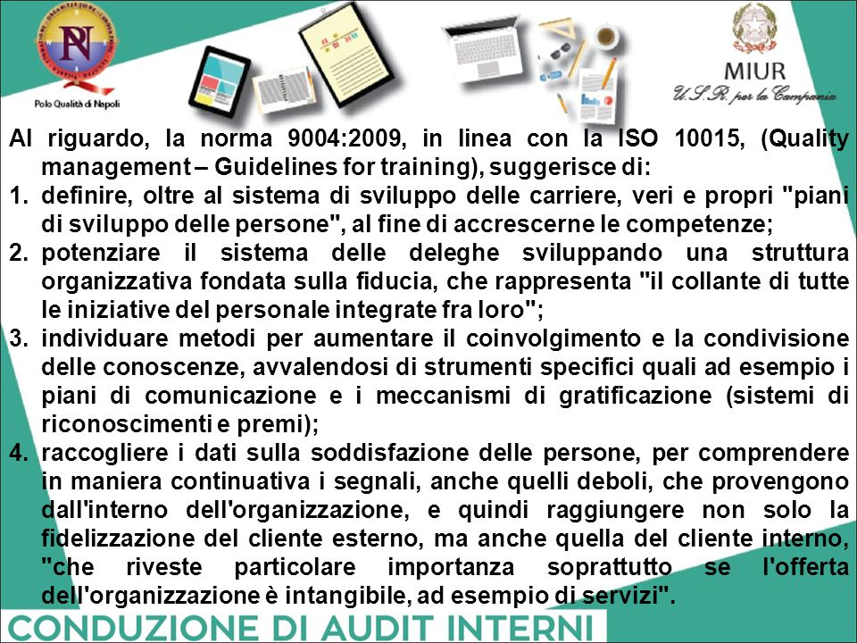 Al riguardo, la norma 9004:2009, in linea con la ISO 10015, (Quality management – Guidelines for training), suggerisce di: