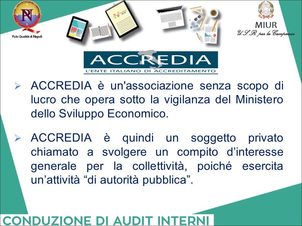 ACCREDIA è un associazione senza scopo di lucro che opera sotto la vigilanza del Ministero dello Sviluppo Economico.