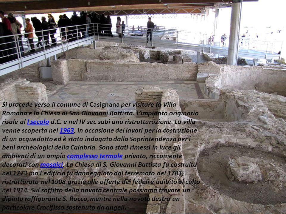Si procede verso il comune di Casignana per visitare la Villa Romana e la Chiesa di San Giovanni Battista.