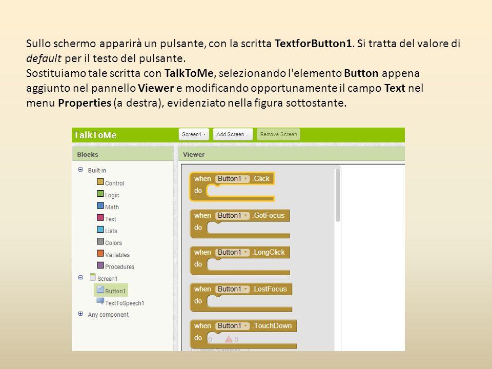 Sullo schermo apparirà un pulsante, con la scritta TextforButton1