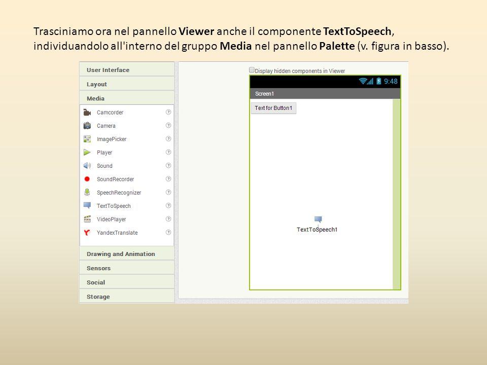 Trasciniamo ora nel pannello Viewer anche il componente TextToSpeech, individuandolo all interno del gruppo Media nel pannello Palette (v.