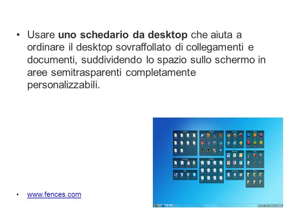 Usare uno schedario da desktop che aiuta a ordinare il desktop sovraffollato di collegamenti e documenti, suddividendo lo spazio sullo schermo in aree semitrasparenti completamente personalizzabili.