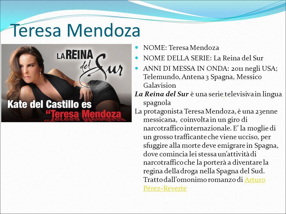 Teresa Mendoza NOME: Teresa Mendoza NOME DELLA SERIE: La Reina del Sur