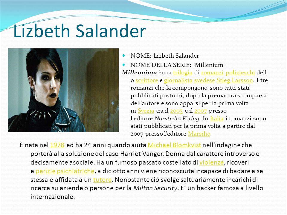 Lizbeth Salander NOME: Lizbeth Salander. NOME DELLA SERIE: Millenium.