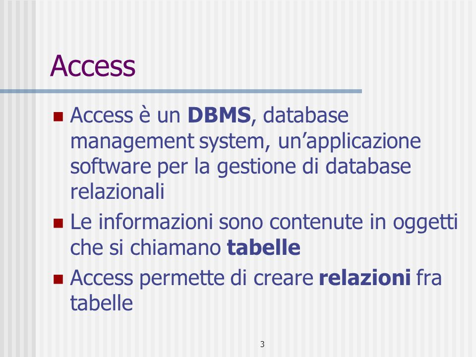 Access Access è un DBMS, database management system, un'applicazione software per la gestione di database relazionali.