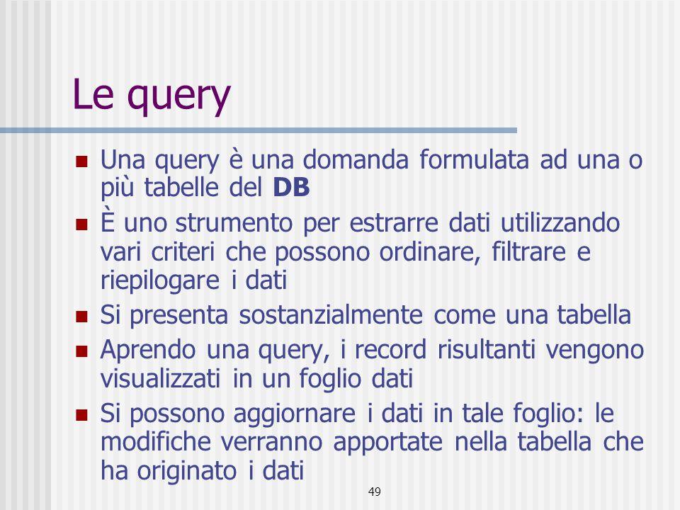 Le query Una query è una domanda formulata ad una o più tabelle del DB