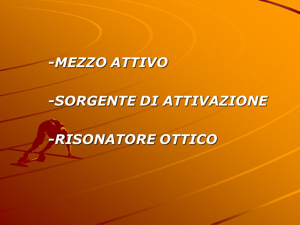 -MEZZO ATTIVO -SORGENTE DI ATTIVAZIONE -RISONATORE OTTICO