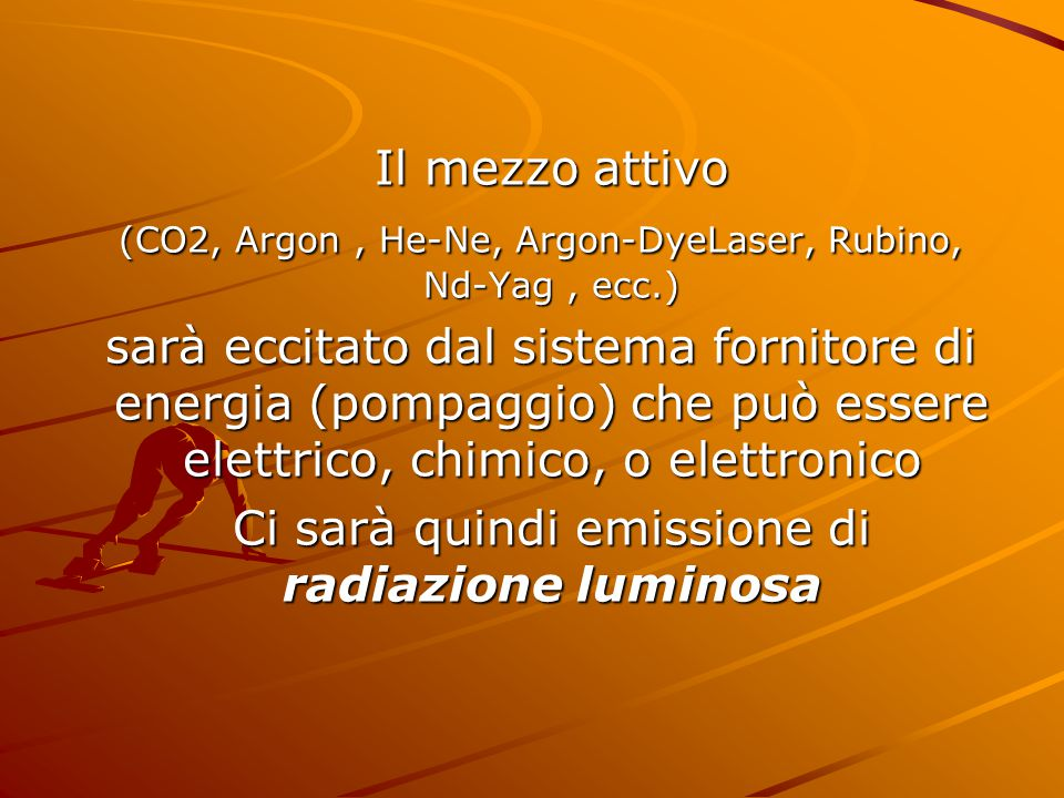 (CO2, Argon , He-Ne, Argon-DyeLaser, Rubino, Nd-Yag , ecc.)
