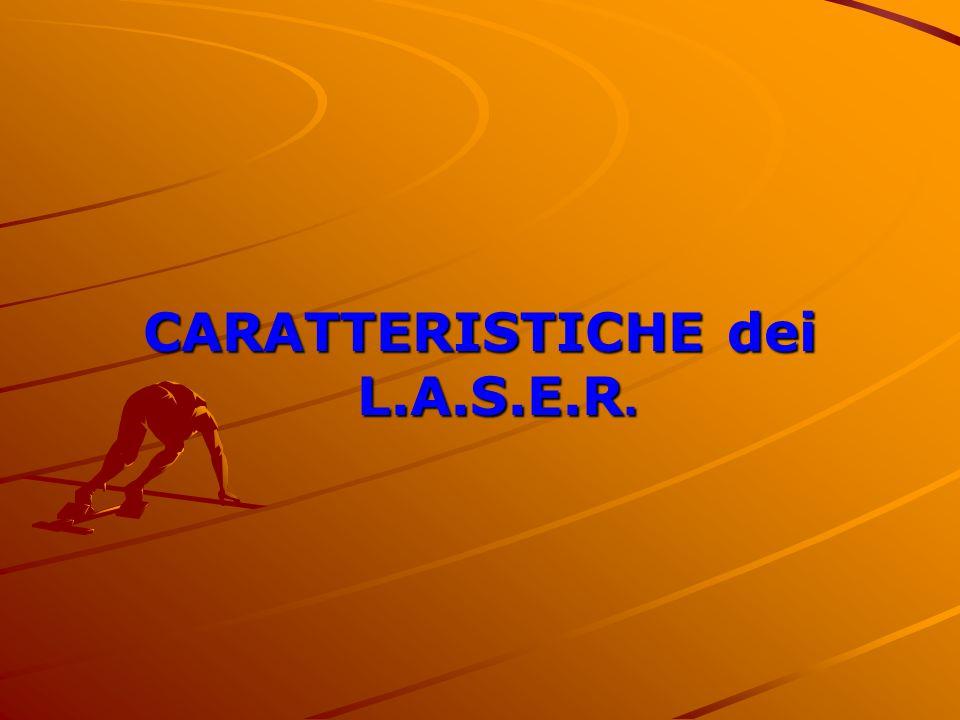 CARATTERISTICHE dei L.A.S.E.R.