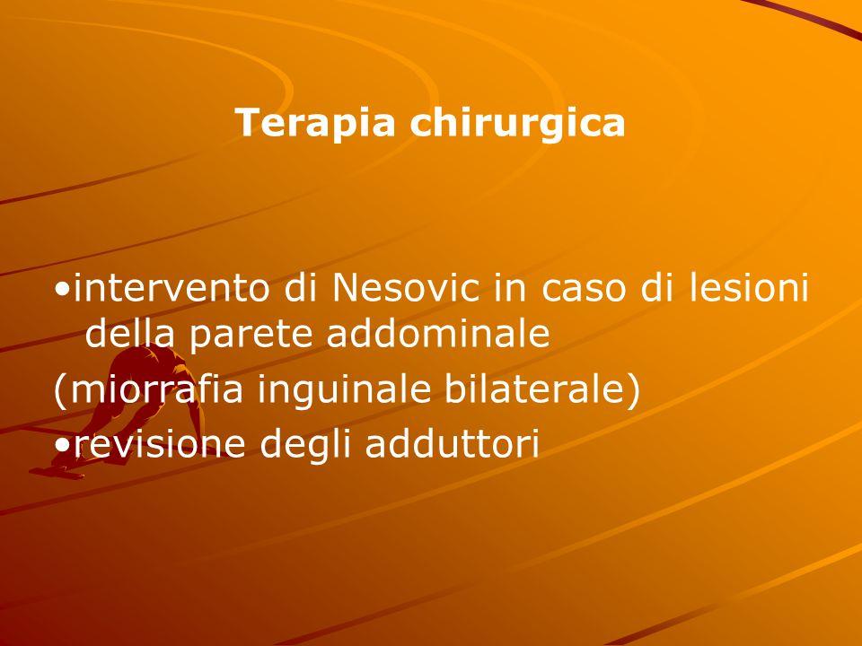 Terapia chirurgica •intervento di Nesovic in caso di lesioni della parete addominale. (miorrafia inguinale bilaterale)