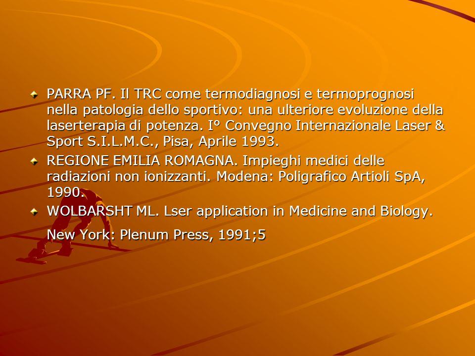 PARRA PF. Il TRC come termodiagnosi e termoprognosi nella patologia dello sportivo: una ulteriore evoluzione della laserterapia di potenza. I° Convegno Internazionale Laser & Sport S.I.L.M.C., Pisa, Aprile 1993.