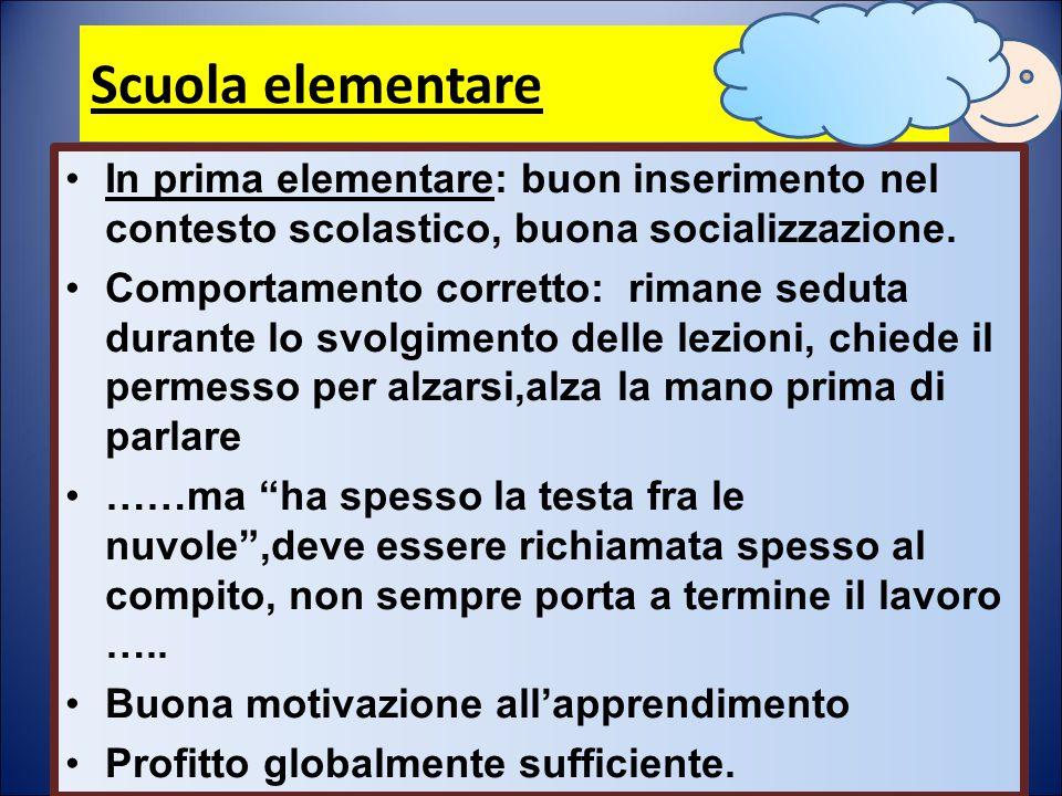 Scuola elementare In prima elementare: buon inserimento nel contesto scolastico, buona socializzazione.