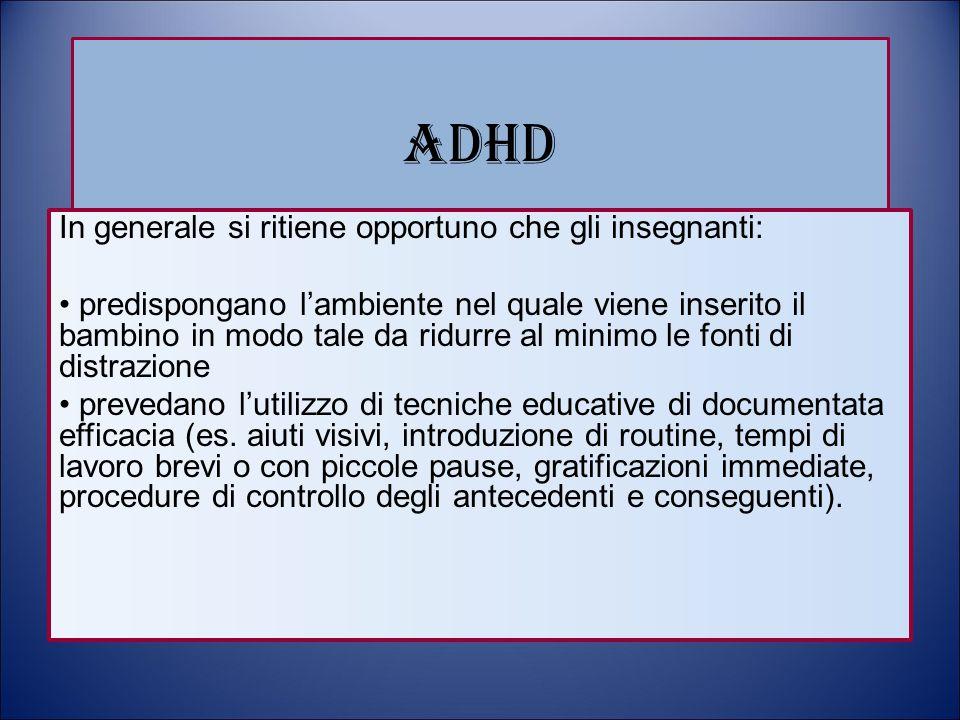 ADHD In generale si ritiene opportuno che gli insegnanti: