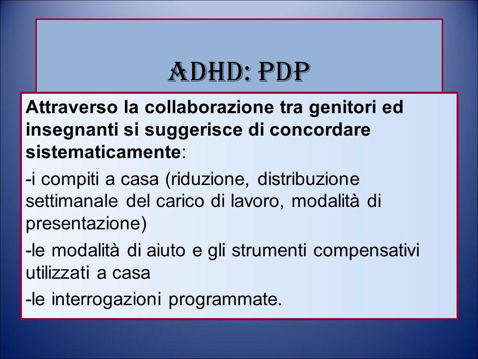 ADHD: PDP Attraverso la collaborazione tra genitori ed insegnanti si suggerisce di concordare sistematicamente: