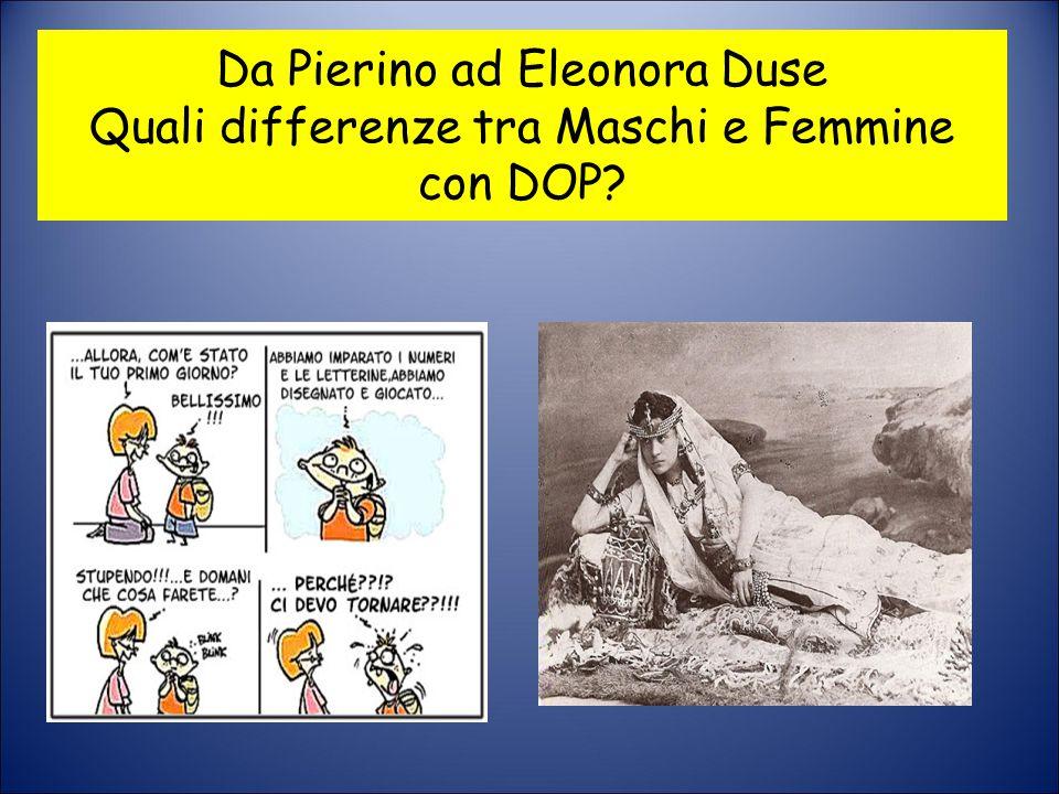 Da Pierino ad Eleonora Duse Quali differenze tra Maschi e Femmine con DOP