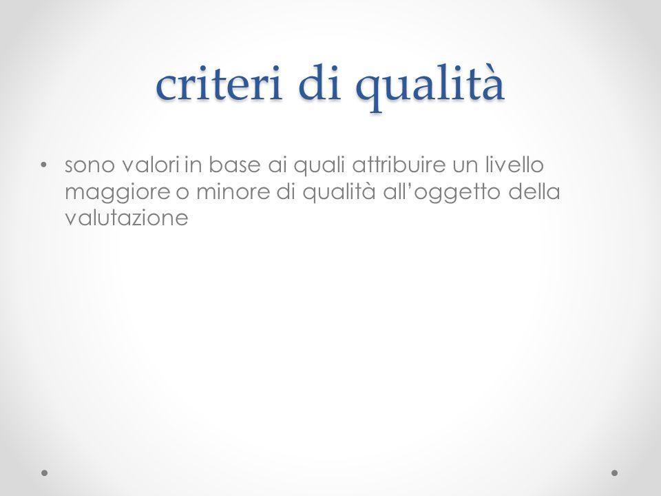 criteri di qualità sono valori in base ai quali attribuire un livello maggiore o minore di qualità all'oggetto della valutazione.