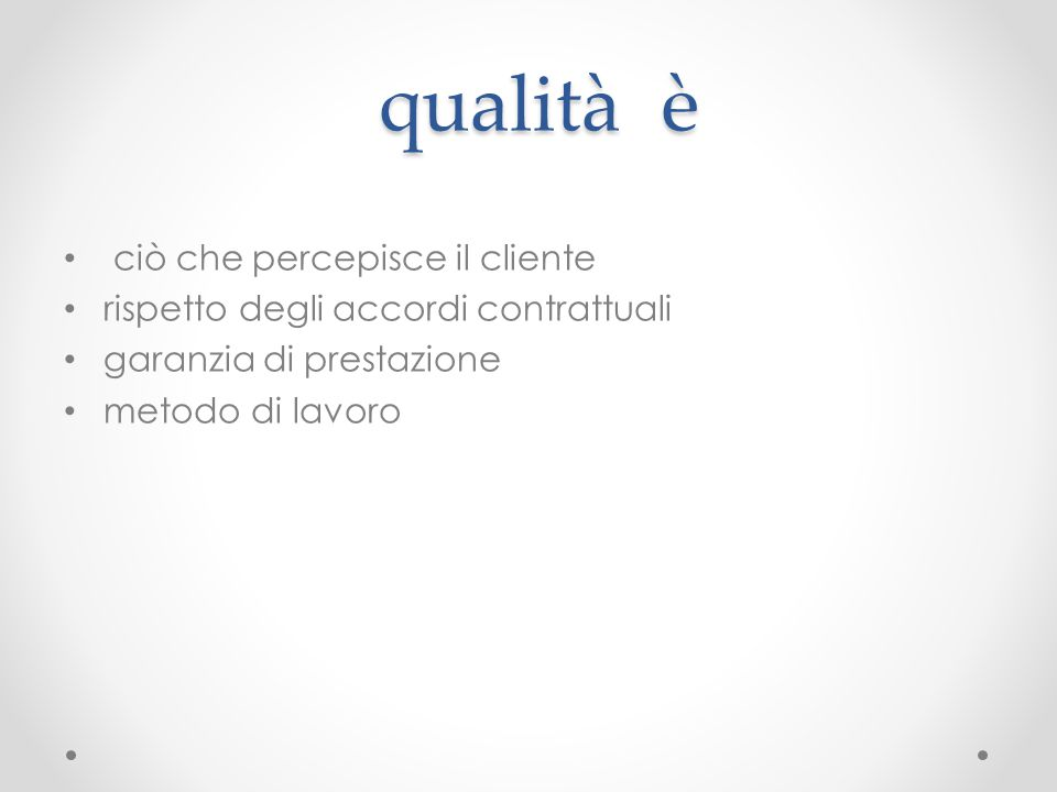 qualità è ciò che percepisce il cliente