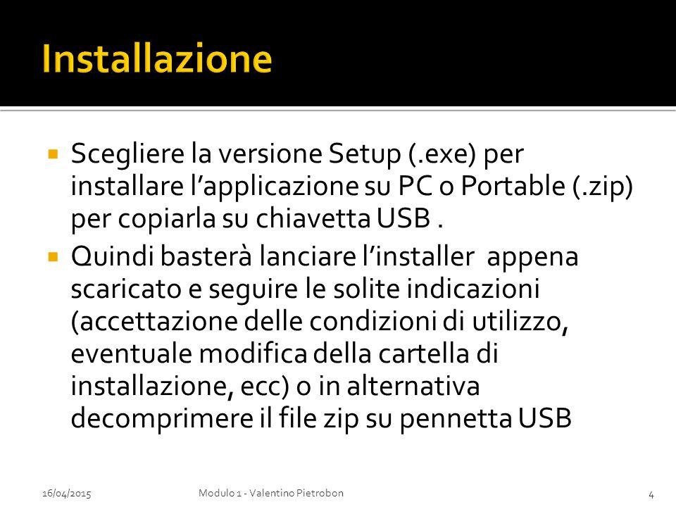Installazione Scegliere la versione Setup (.exe) per installare l'applicazione su PC o Portable (.zip) per copiarla su chiavetta USB .