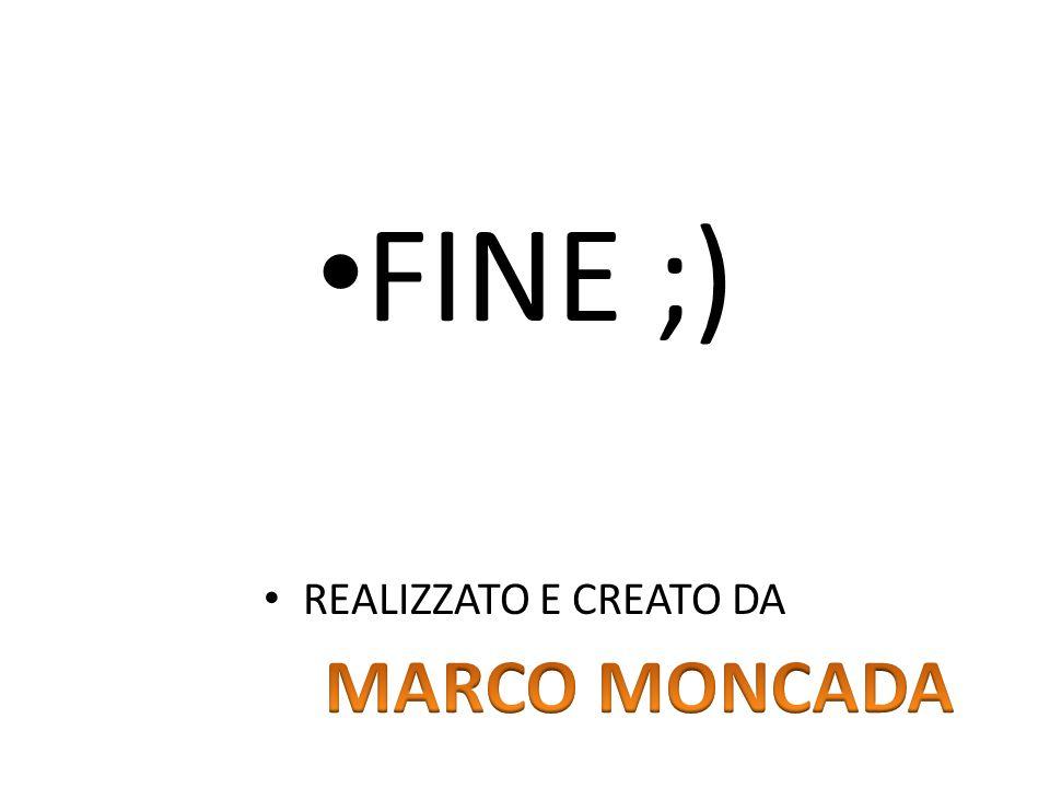 FINE ;) REALIZZATO E CREATO DA MARCO MONCADA