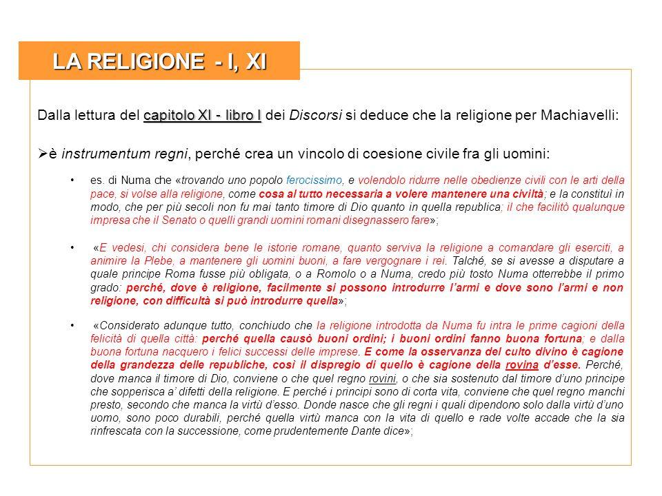 LA RELIGIONE - I, XI Dalla lettura del capitolo XI - libro I dei Discorsi si deduce che la religione per Machiavelli: